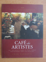 Anticariat: Fred Ferretti - Cafe des artistes. An insider's look at the famed restaurant and its cuisine