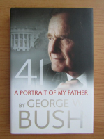 George W. Bush - 41, a portrait of my father