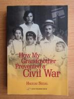 Anticariat: Hagai Segal - How my grandmother preventend a Civil War