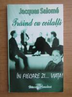 Anticariat: Jacques Salome - Traind cu ceilalti, in fiecare zi... viata