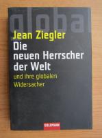 Jean Ziegler - Die neuven Herrscher der Welt