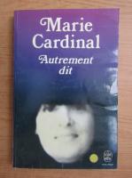 Marie Cardinal - Autrement dit
