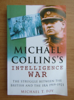 Anticariat: Michael T. Foy - Michael Collins's intelligence war. The struggle between the british and the IRA, 1919-1921