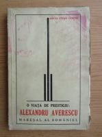 Mircea Stefan Cioroiu - O viata de prestigiu. Alexandru Averescu, Maresal al Romaniei (1938)
