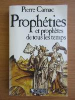 Pierre Carnac - Propheties et prophetes de tous les temps