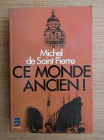 Anticariat: Pierre Michel - Ce monde ancien!