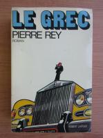 Anticariat: Pierre Rey - Le grec