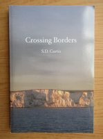 Anticariat: S. D. Curtis - Crossing borders