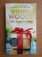 Sherryl Woods - Mai da-mi o sansa