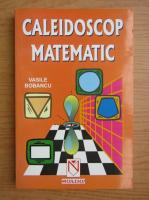 Vasile Bobancu - Caleidoscop matematic