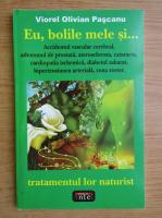 Viorel Olivian Pascanu - Eu, bolile mele si... tratamentul lor naturist