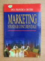 Anticariat: Anca Francisca Cruceru - Marketing. Strategii concurentiale