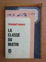 Anticariat: Armand Lanoux - La classe du matin