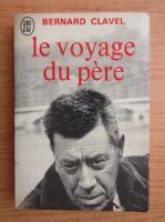 Anticariat: Bernard Clavel - Le voyage du pere