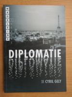 Anticariat: Cyril Gely - Diplomatie