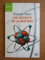 Etienne Klein - Les secrets de la matiere