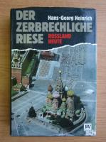 Anticariat: Hans-Georg Heinrich - Der zerbrechliche Riese. Russland heute