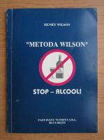 Anticariat: Henry Wilson - Metoda Wilson. Stop-alcool!