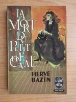 Herve Bazin - La mort du petit cheval