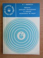 Anticariat: I. Marinescu - Utilizarea prelucrarii electrochimice in industria constructoare de masini