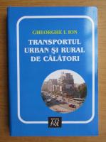Ion Gheorghe - Transportul urban si rural de calatori