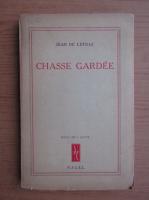 Anticariat: Jean De Letraz - Chasse gardee (1947)