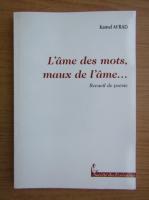 Anticariat: Kamel MRad - L'ame des mots, maux de l'ame...