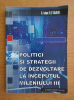 Anticariat: Livia Rotaru - Politici si strategii de dezvoltare la inceputul mileniului III