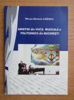 Anticariat: Mircea Dimitrie Cazacu - Amintiri din viata muzicala a politehnicii din Bucuresti