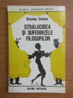 Octavian Soviany - Stralucirea si suferintele filosofilor