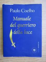 Anticariat: Paulo Coelho - Manuale del guerriero della luce