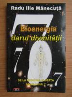Radu Ilie Manecuta - Bioenergia, darul divinitatii
