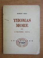 Anticariat: Robert Bolt - Thomas More ou l'homme seul