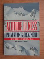 Anticariat: Stephen Bezruchka - Altitude illness. Prevention and tratament