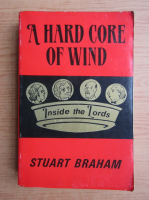 Anticariat: Stuart Braham - A hard core of wind. Inside the lord