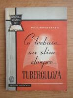 C. Anastasatu - Ce trebuie sa stim despre tuberculoza?
