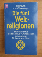 Helmuth von Glasenapp - Die funf Weltreligionen