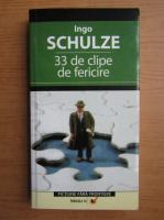 Ingo Schulze - 33 de clipe de fericire