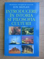 Ion Batlan - Introducere in istoria si filosofia culturii