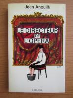 Anticariat: Jean Anouilh - Le directeur de l'opera