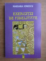 Anticariat: Mariana Ionescu - Exercitii de fidelitate