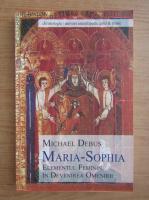 Anticariat: Michael Debus - Maria-Sophia. Elementul feminin in devenirea omenirii