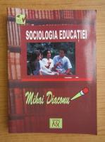 Anticariat: Mihai Diaconu - Sociologia educatiei