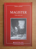 Anticariat: Ana Lexa - Magister. Calea catre sine