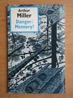 Arthur Miller - Danger: memory!
