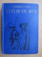 Anticariat: Charles Foley - Coeur-de-roi (1931)
