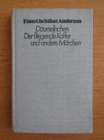 Anticariat: Hans Christian Andersen - Daumelinchen. Der fliegende Koffer und andere Marchen