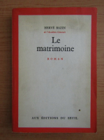 Anticariat: Herve Bazin - Le matrimoine