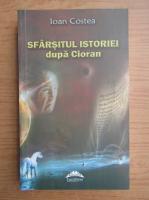 Ioan Costea - Sfarsitul istoriei dupa Cioran