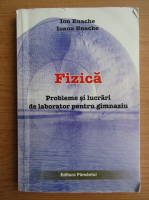 Anticariat: Ion Enache - Fizica. Probleme si lucrari de laborator pentru gimnaziu